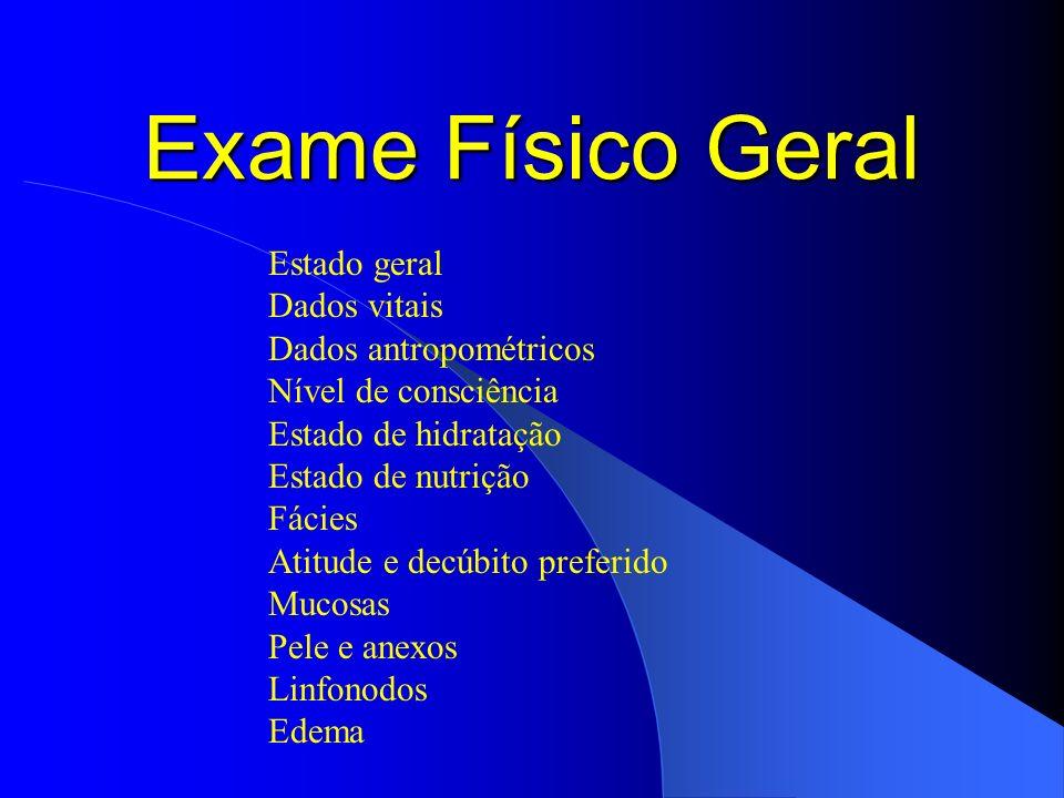 Exame Físico Geral Estado geral Dados vitais Dados antropométricos