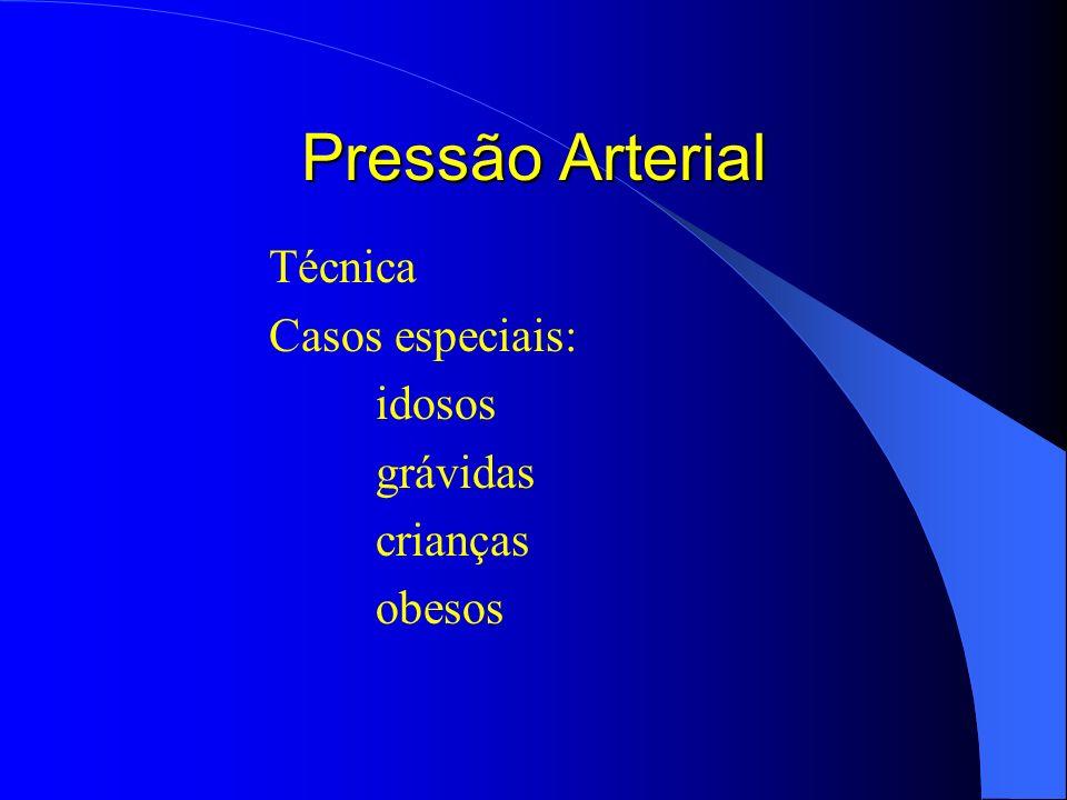 Pressão Arterial Técnica Casos especiais: idosos grávidas crianças