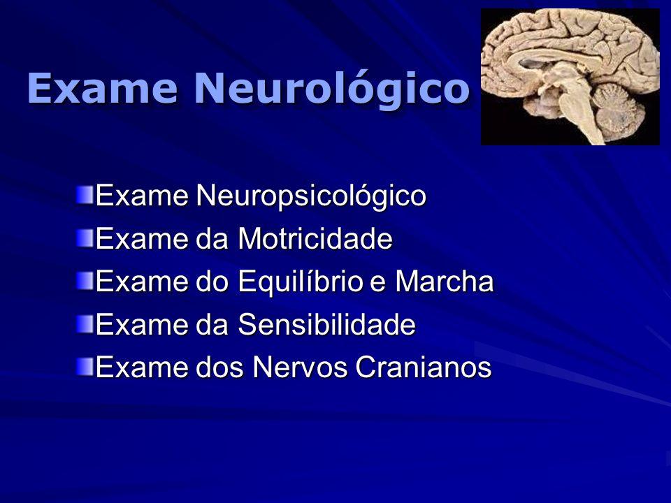 Exame Neurológico Exame Neuropsicológico Exame da Motricidade