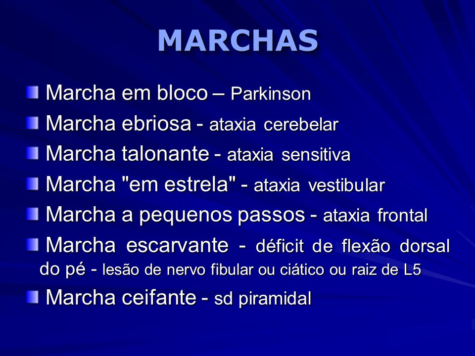 MARCHAS Marcha em bloco – Parkinson Marcha ebriosa - ataxia cerebelar