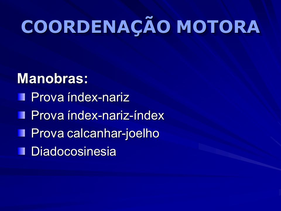 COORDENAÇÃO MOTORA Manobras: Prova índex-nariz Prova índex-nariz-índex