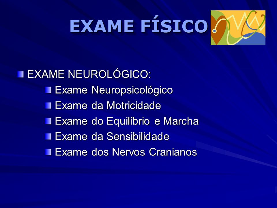 EXAME FÍSICO EXAME NEUROLÓGICO: Exame Neuropsicológico