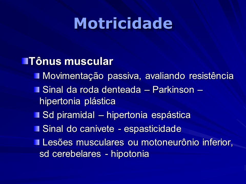 Motricidade Tônus muscular Movimentação passiva, avaliando resistência