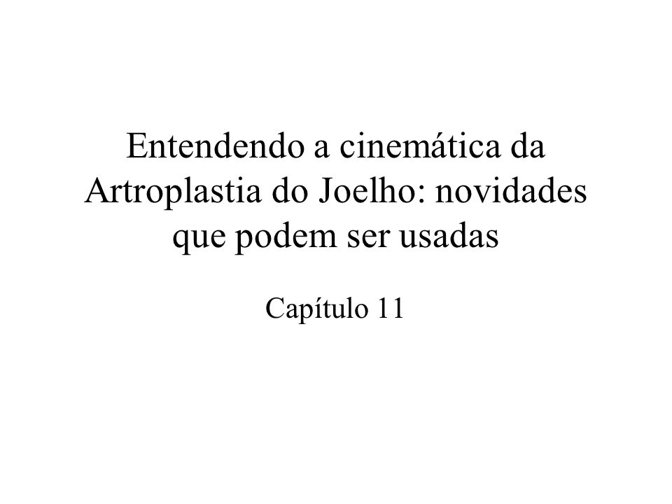 Entendendo a cinemática da Artroplastia do Joelho: novidades que podem ser usadas