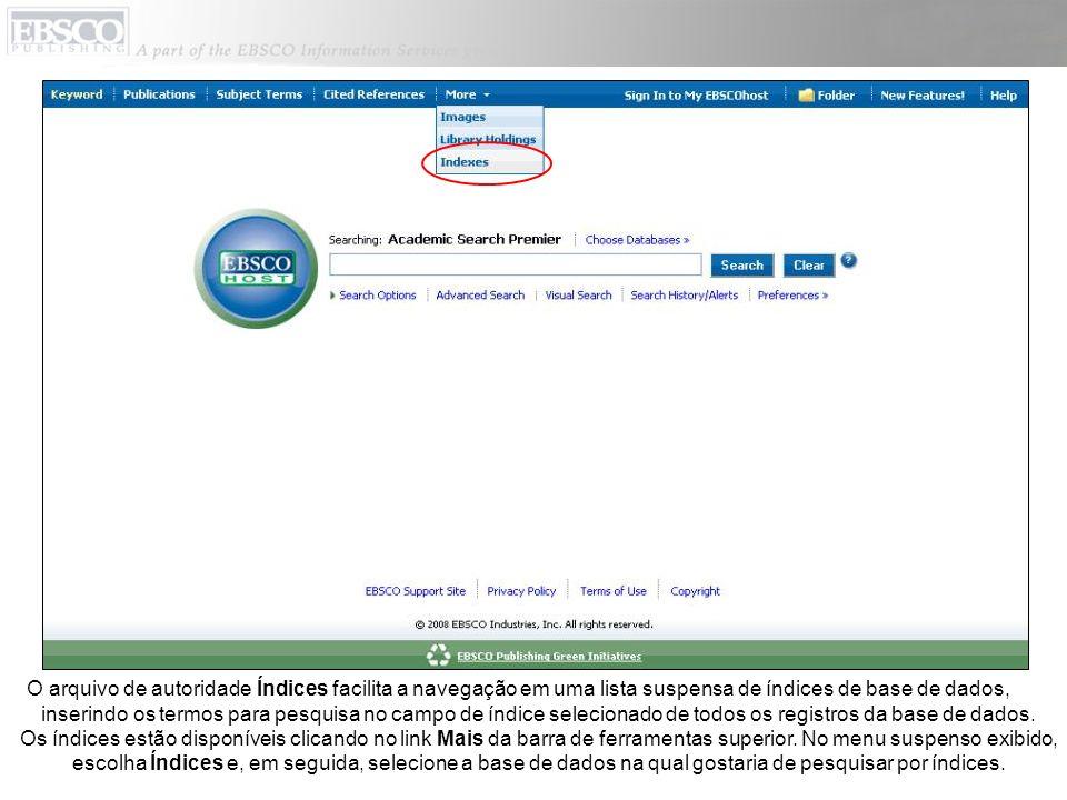 O arquivo de autoridade Índices facilita a navegação em uma lista suspensa de índices de base de dados, inserindo os termos para pesquisa no campo de índice selecionado de todos os registros da base de dados.