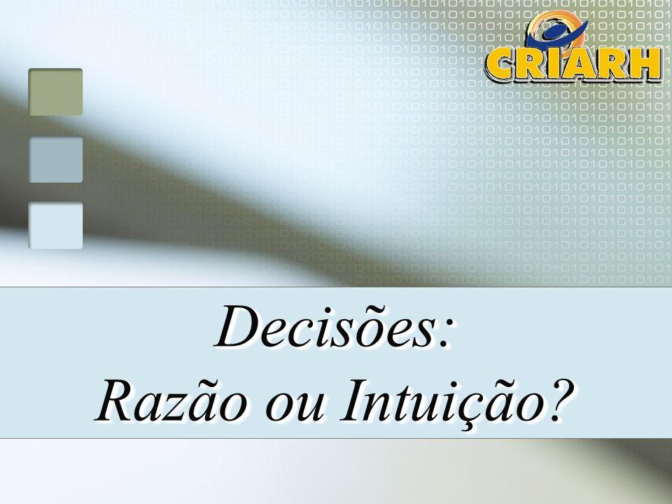 Decisões: Razão ou Intuição