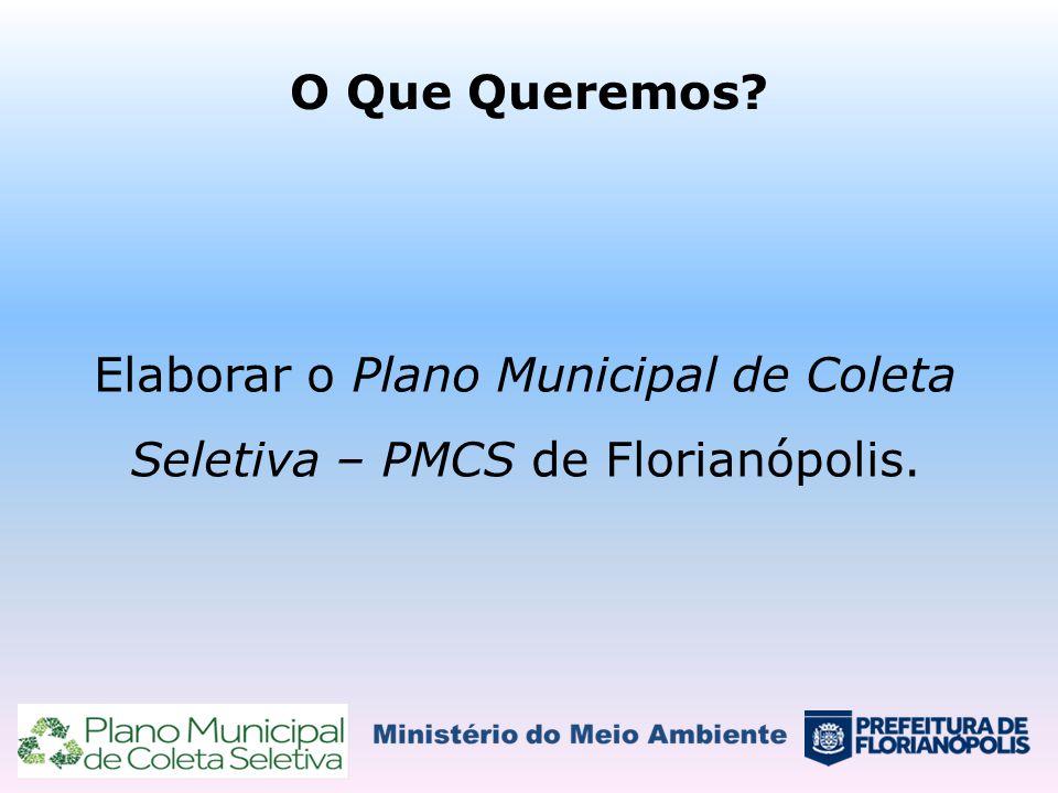Elaborar o Plano Municipal de Coleta Seletiva – PMCS de Florianópolis.