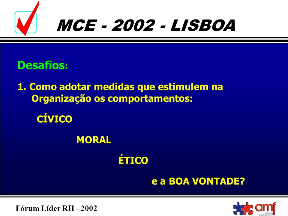 Desafios:1. Como adotar medidas que estimulem na Organização os comportamentos: CÍVICO. MORAL.