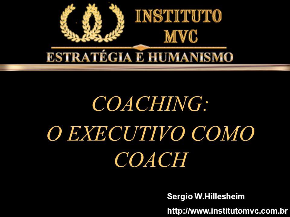 COACHING: O EXECUTIVO COMO COACH Sergio W.Hillesheim