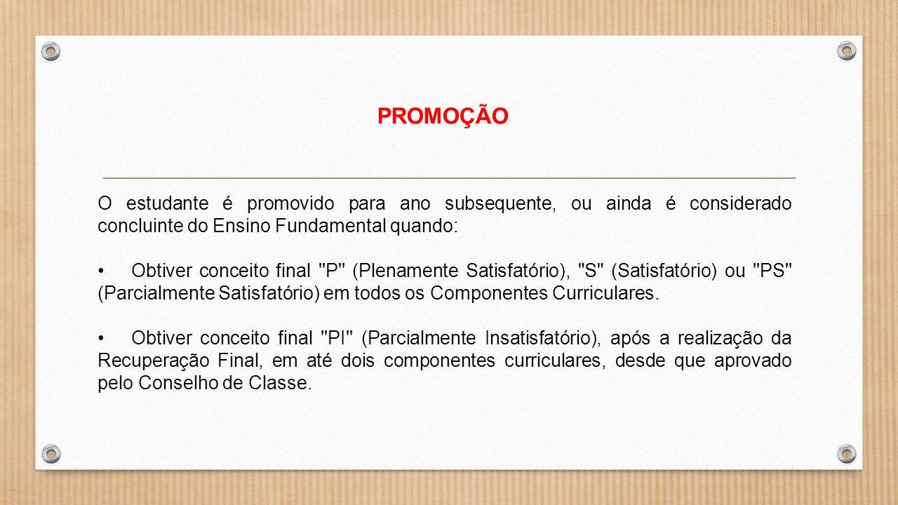 PROMOÇÃO O estudante é promovido para ano subsequente, ou ainda é considerado concluinte do Ensino Fundamental quando: