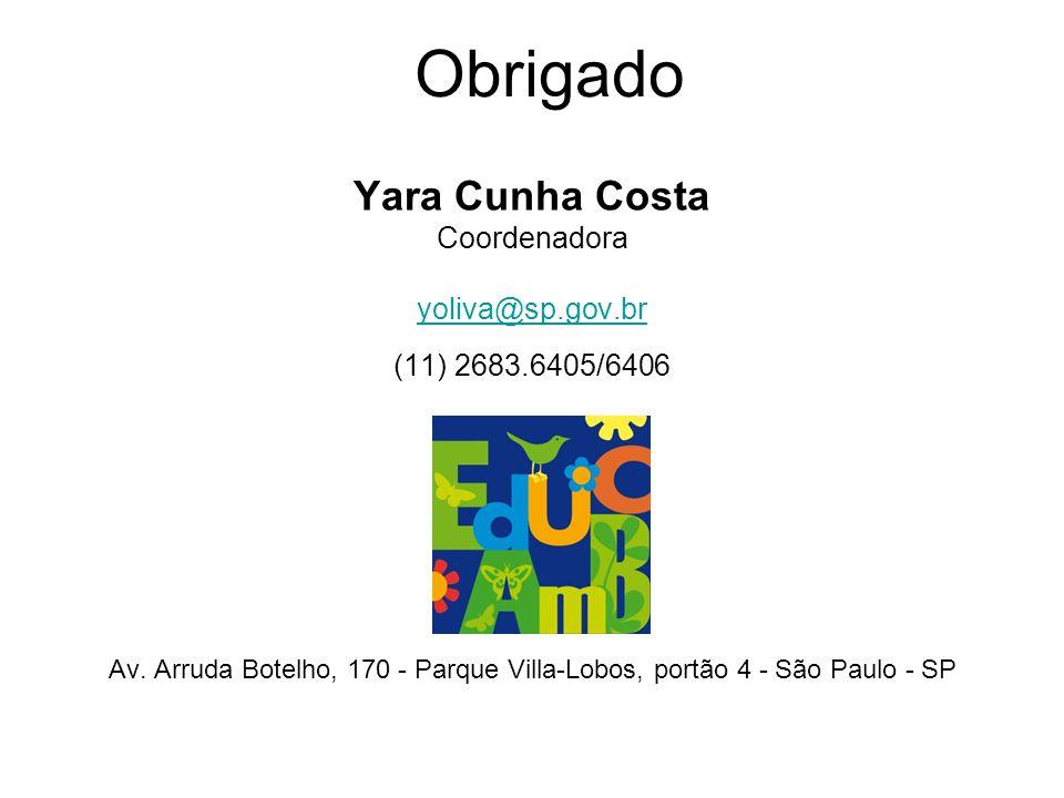 Obrigado Yara Cunha Costa Coordenadora yoliva@sp.gov.br