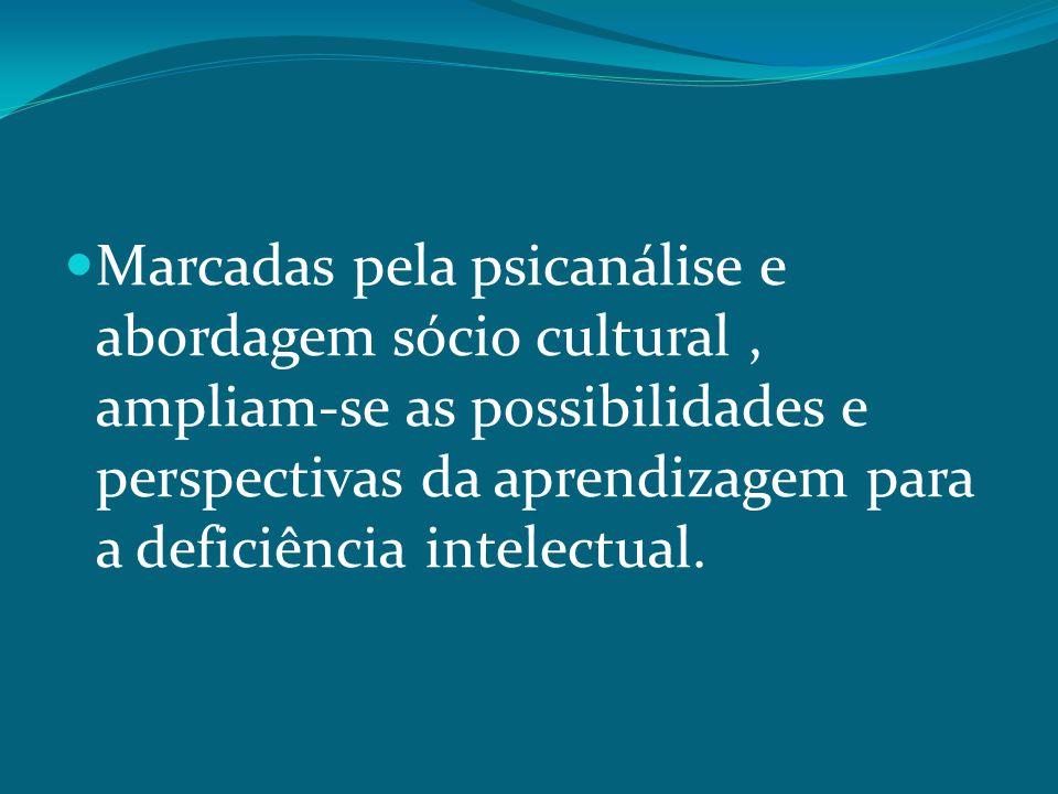 Marcadas pela psicanálise e abordagem sócio cultural , ampliam-se as possibilidades e perspectivas da aprendizagem para a deficiência intelectual.
