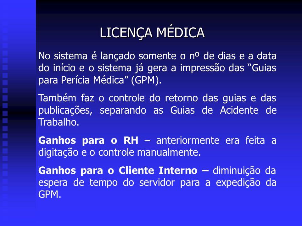 LICENÇA MÉDICA No sistema é lançado somente o nº de dias e a data do início e o sistema já gera a impressão das Guias para Perícia Médica (GPM).