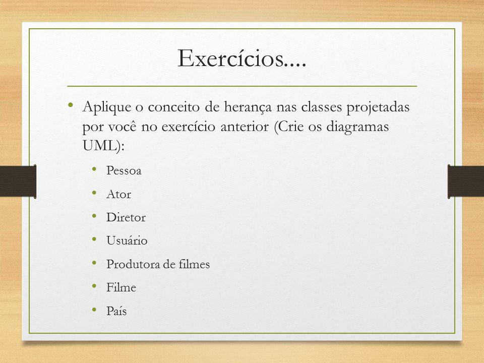 Exercícios.... Aplique o conceito de herança nas classes projetadas por você no exercício anterior (Crie os diagramas UML):
