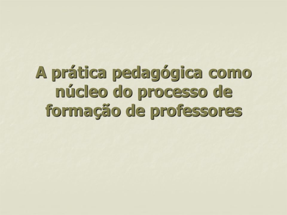 A prática pedagógica como núcleo do processo de formação de professores