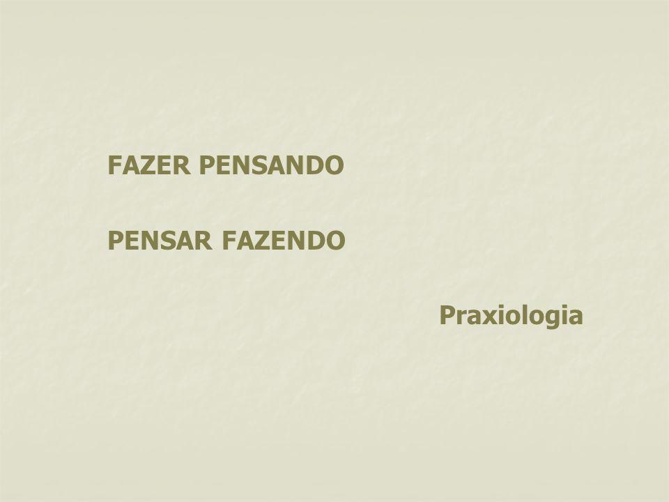 FAZER PENSANDO PENSAR FAZENDO Praxiologia