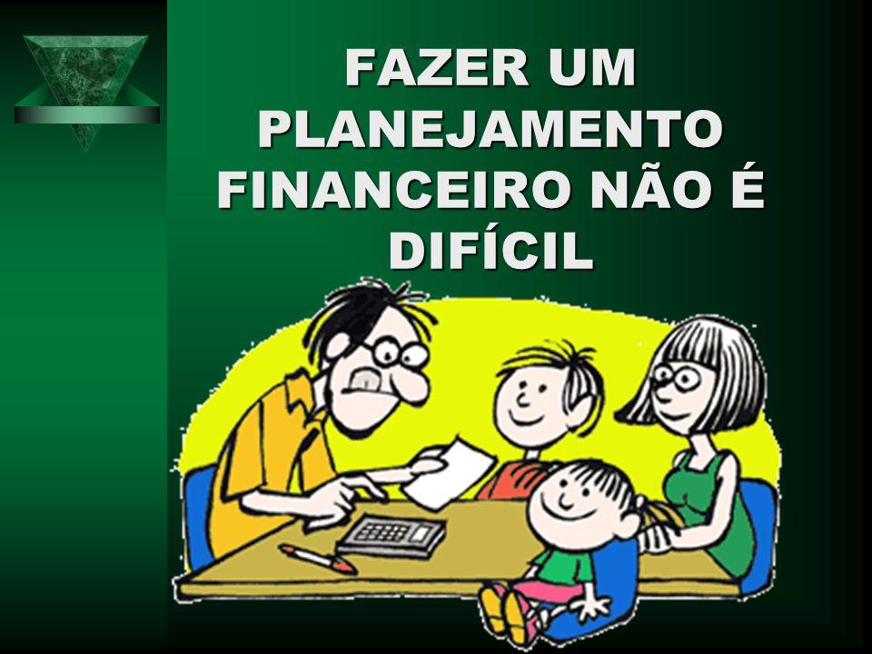 FAZER UM PLANEJAMENTO FINANCEIRO NÃO É DIFÍCIL