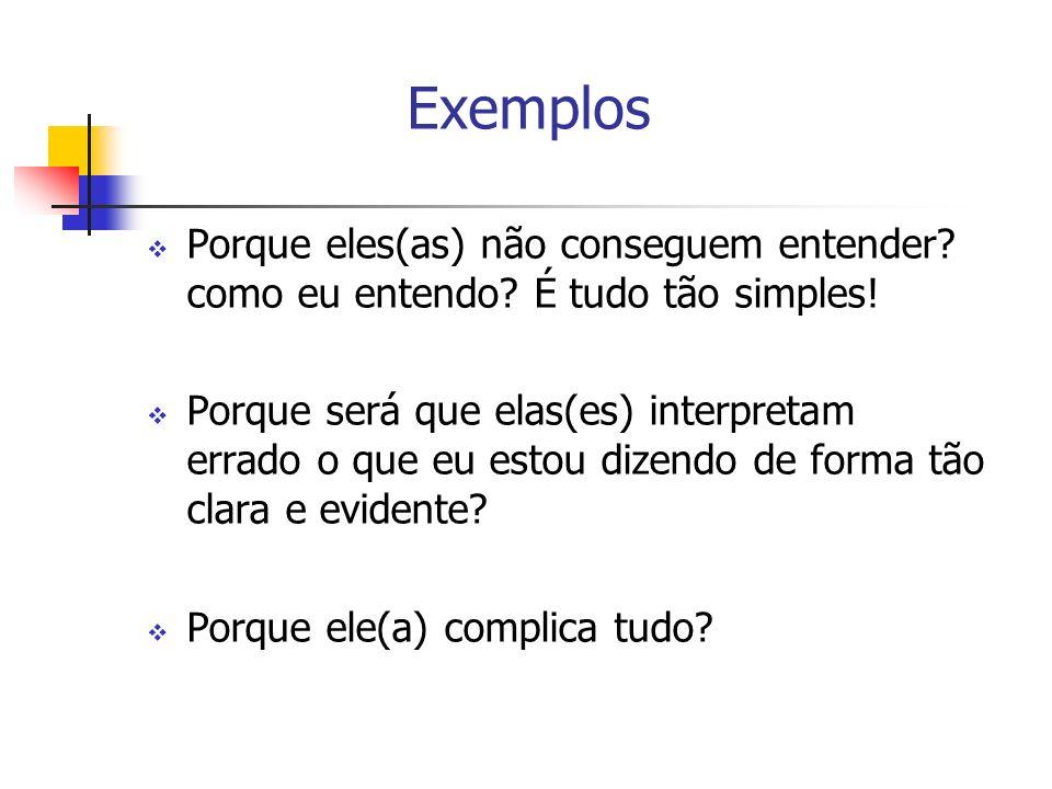 Exemplos Porque eles(as) não conseguem entender como eu entendo É tudo tão simples!