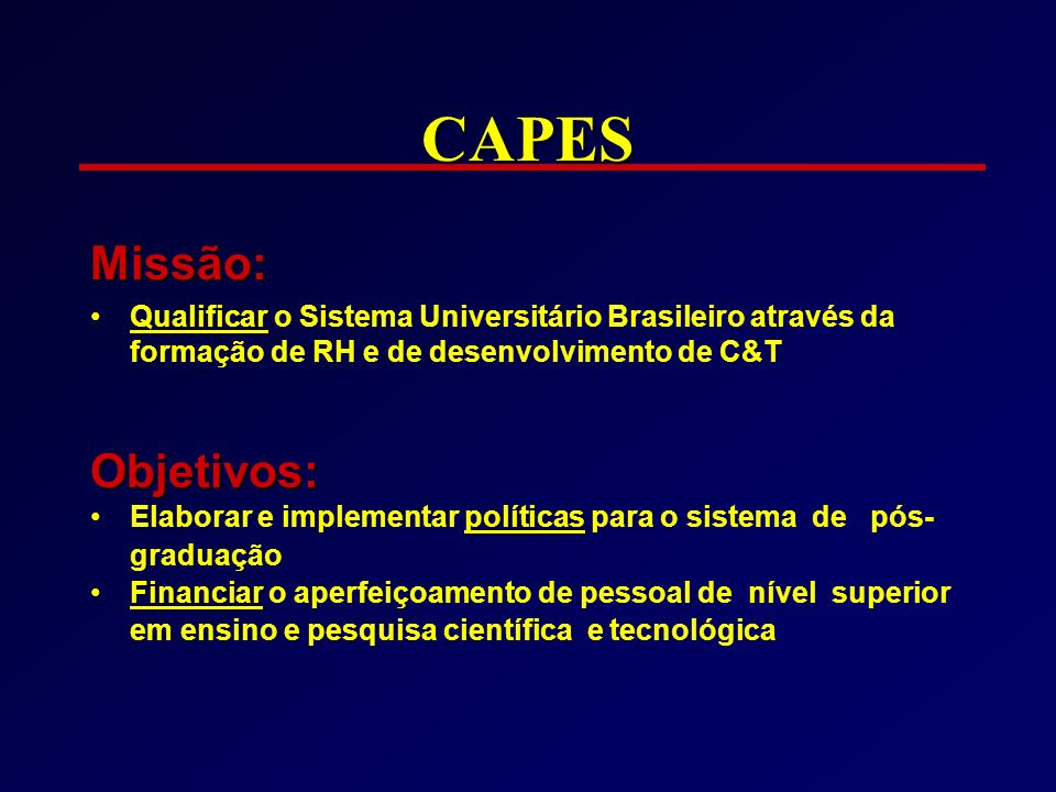 CAPES Missão: Objetivos: