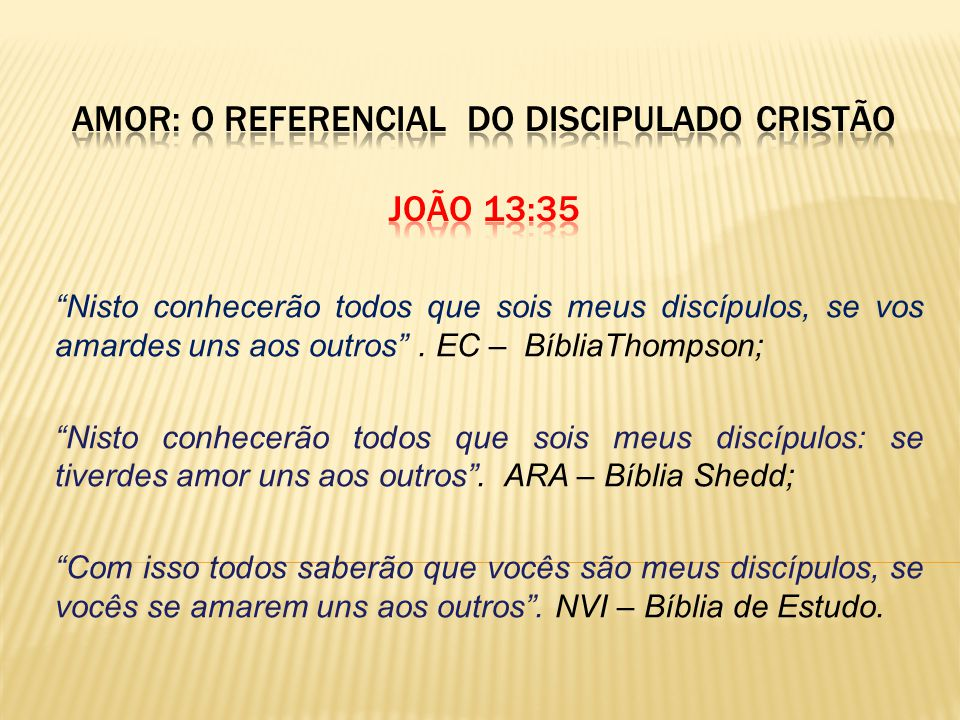 AMOR: O REFERENCIAL DO DISCIPULADO CRISTÃO JOÃO 13:35