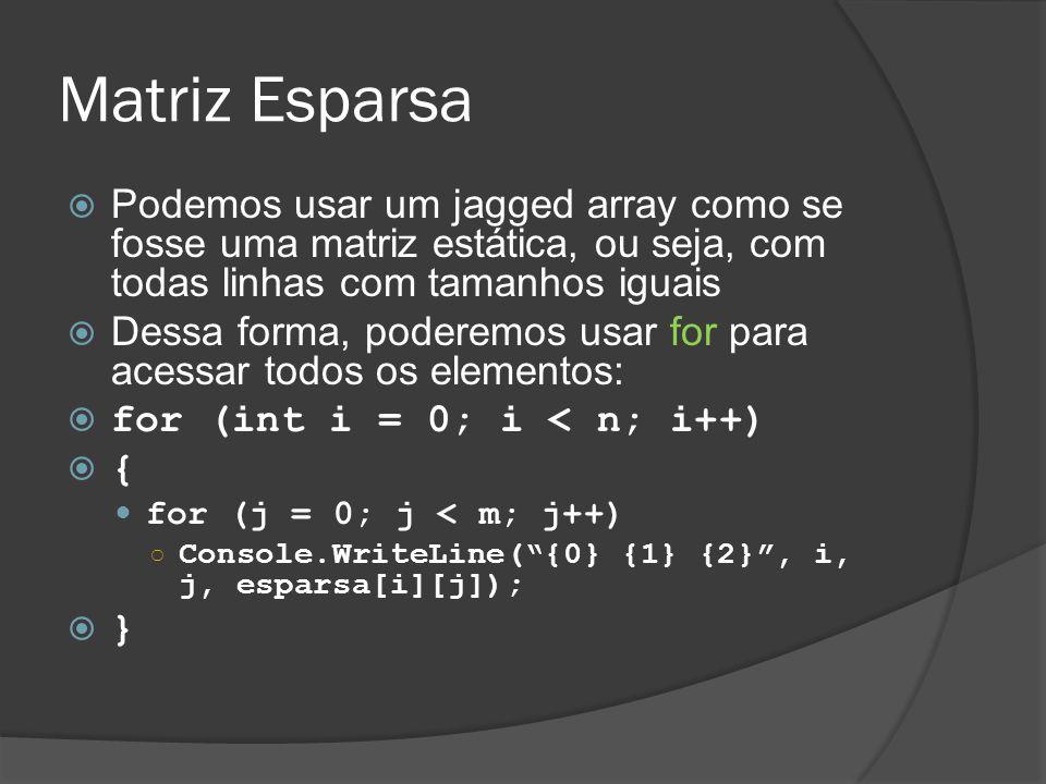 Matriz Esparsa Podemos usar um jagged array como se fosse uma matriz estática, ou seja, com todas linhas com tamanhos iguais.