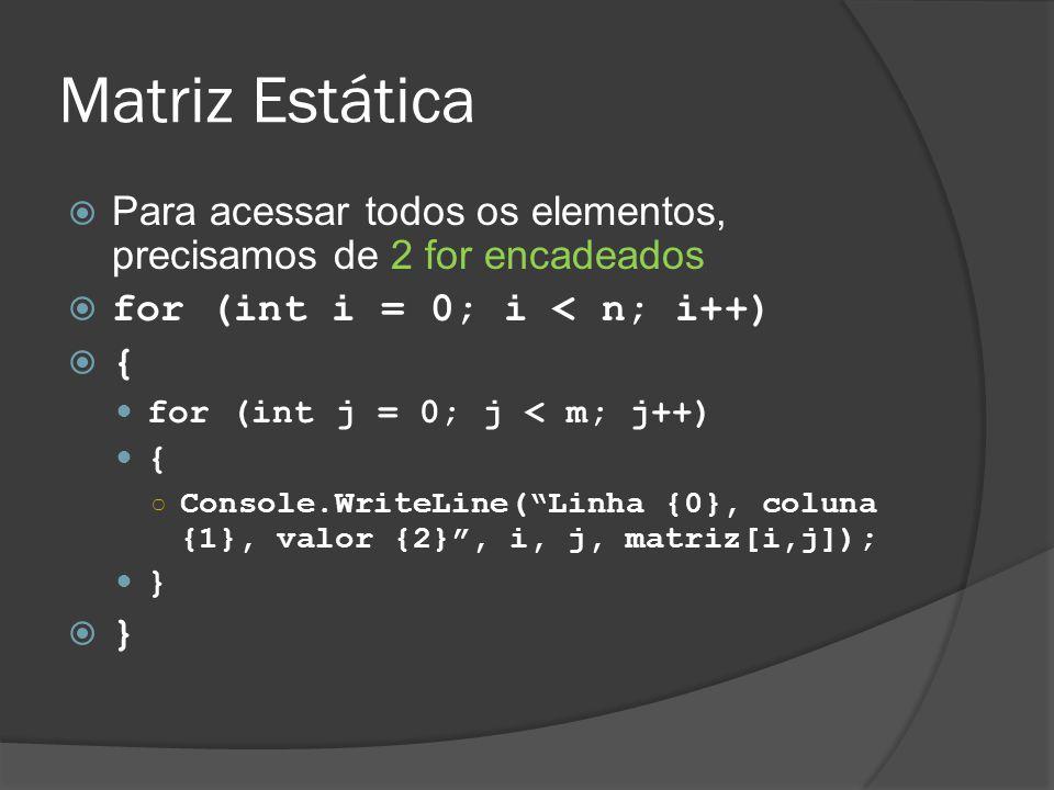 Matriz Estática Para acessar todos os elementos, precisamos de 2 for encadeados. for (int i = 0; i < n; i++)