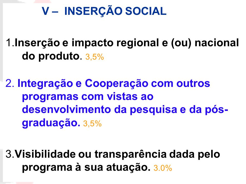 V – INSERÇÃO SOCIAL1.Inserção e impacto regional e (ou) nacional do produto. 3,5%