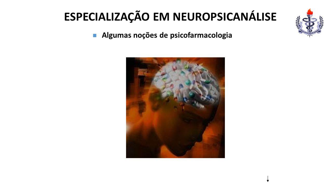 ESPECIALIZAÇÃO EM NEUROPSICANÁLISE Algumas noções de psicofarmacologia