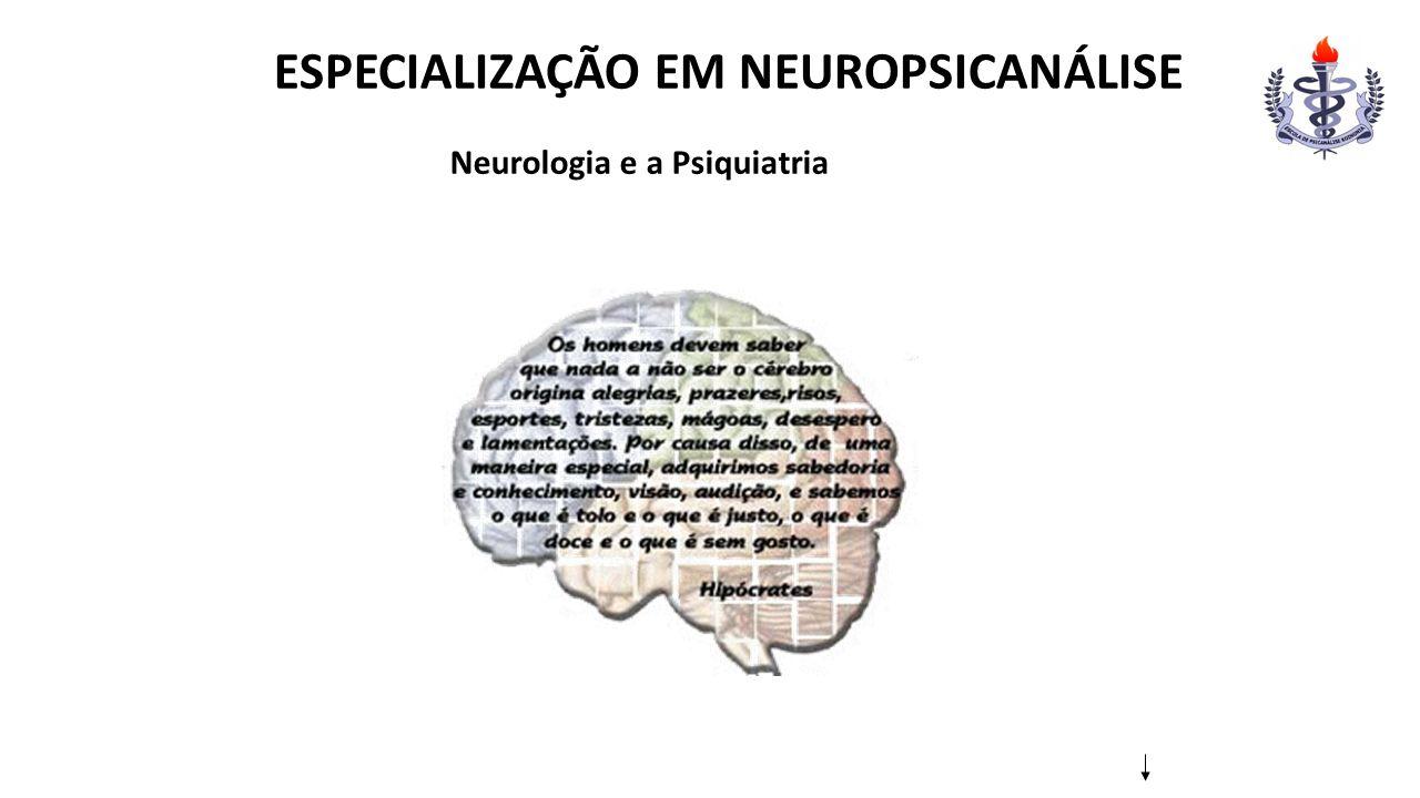 ESPECIALIZAÇÃO EM NEUROPSICANÁLISE Neurologia e a Psiquiatria