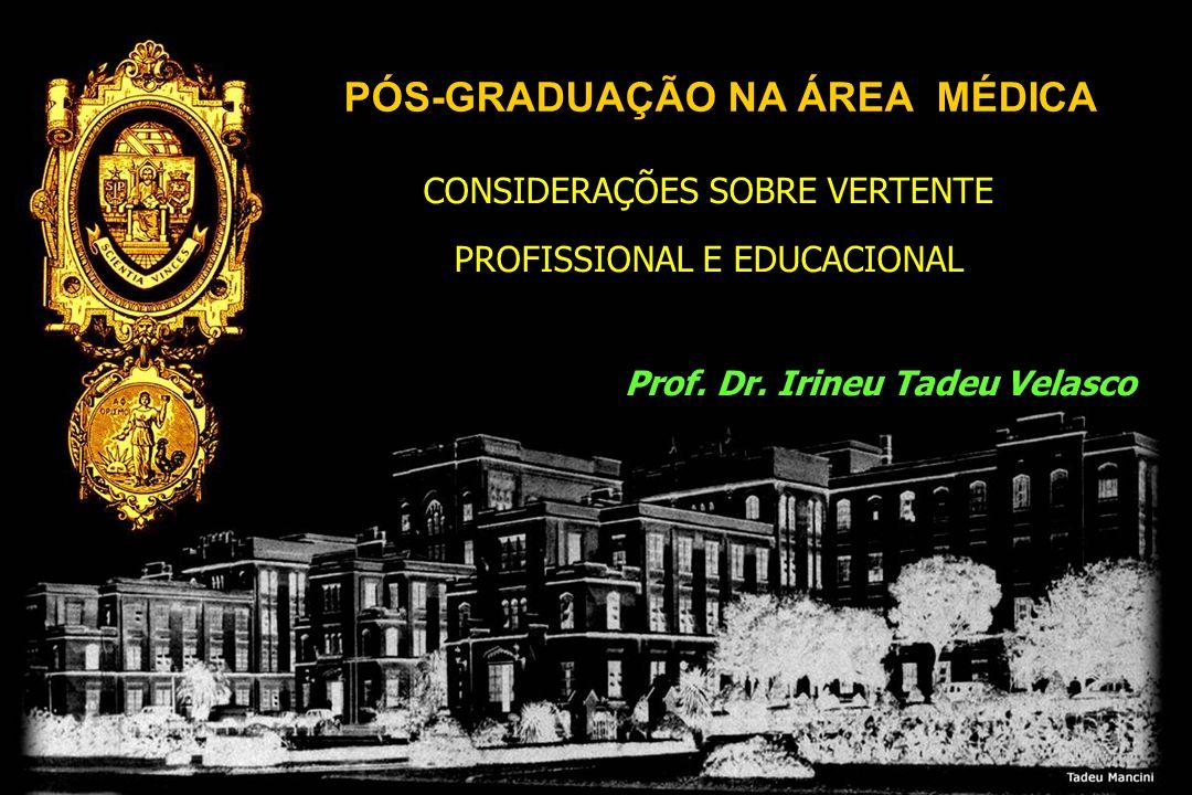 PÓS-GRADUAÇÃO NA ÁREA MÉDICA Prof. Dr. Irineu Tadeu Velasco