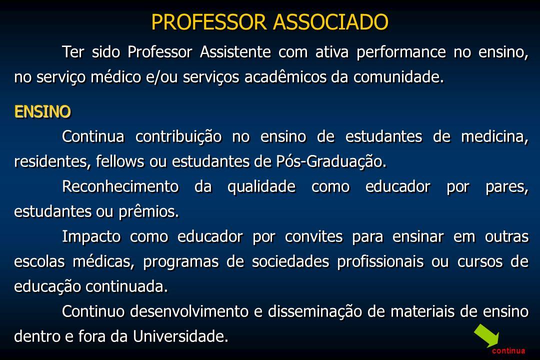 PROFESSOR ASSOCIADOTer sido Professor Assistente com ativa performance no ensino, no serviço médico e/ou serviços acadêmicos da comunidade.