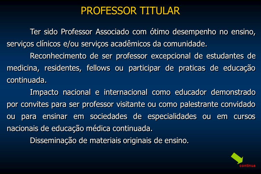 PROFESSOR TITULARTer sido Professor Associado com ótimo desempenho no ensino, serviços clínicos e/ou serviços acadêmicos da comunidade.
