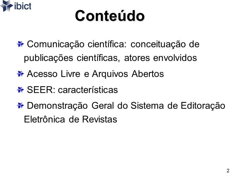 Conteúdo Comunicação científica: conceituação de publicações científicas, atores envolvidos. Acesso Livre e Arquivos Abertos.