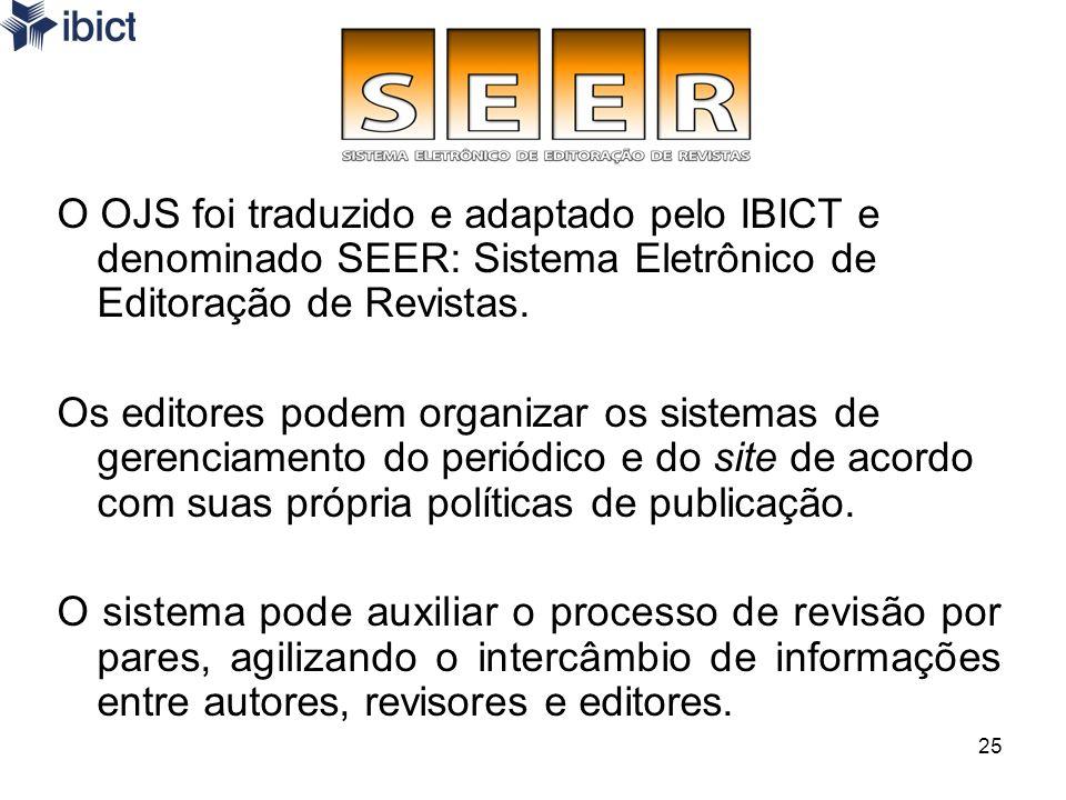 O OJS foi traduzido e adaptado pelo IBICT e denominado SEER: Sistema Eletrônico de Editoração de Revistas.