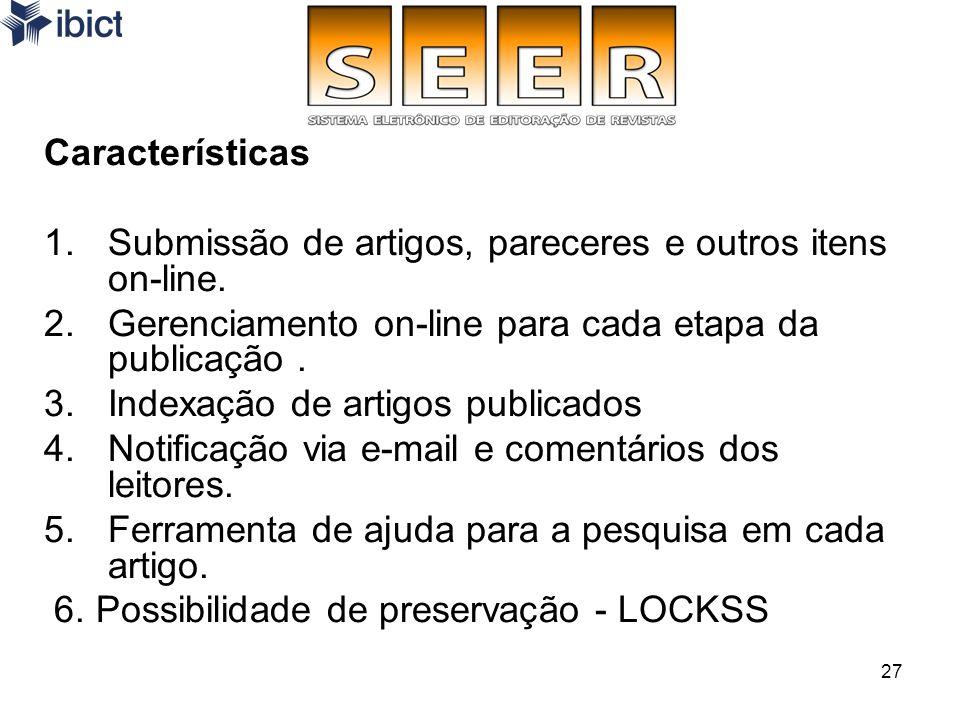Características Submissão de artigos, pareceres e outros itens on-line. Gerenciamento on-line para cada etapa da publicação .