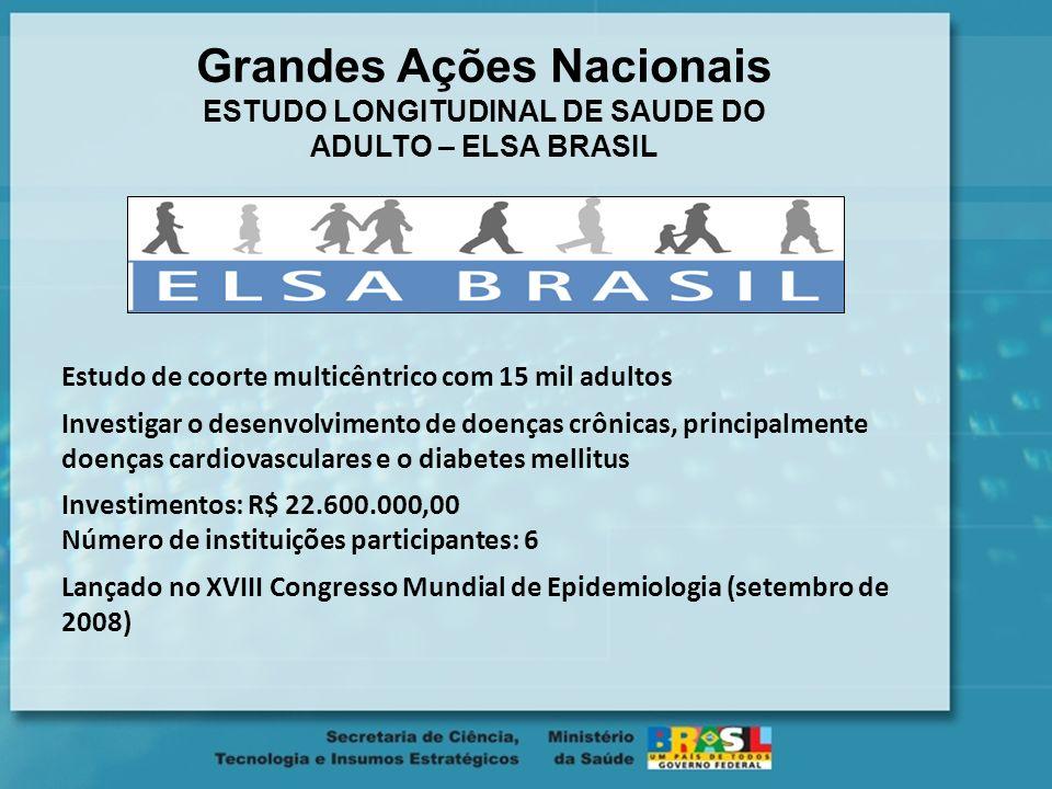 Grandes Ações Nacionais ESTUDO LONGITUDINAL DE SAUDE DO ADULTO – ELSA BRASIL