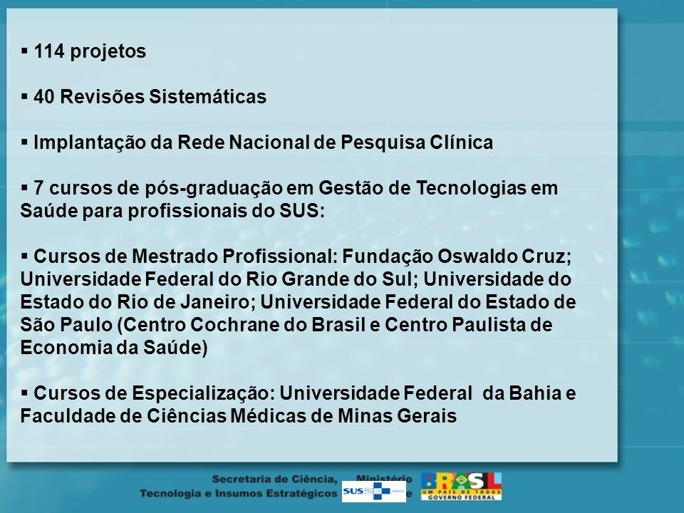 114 projetos 40 Revisões Sistemáticas. Implantação da Rede Nacional de Pesquisa Clínica.