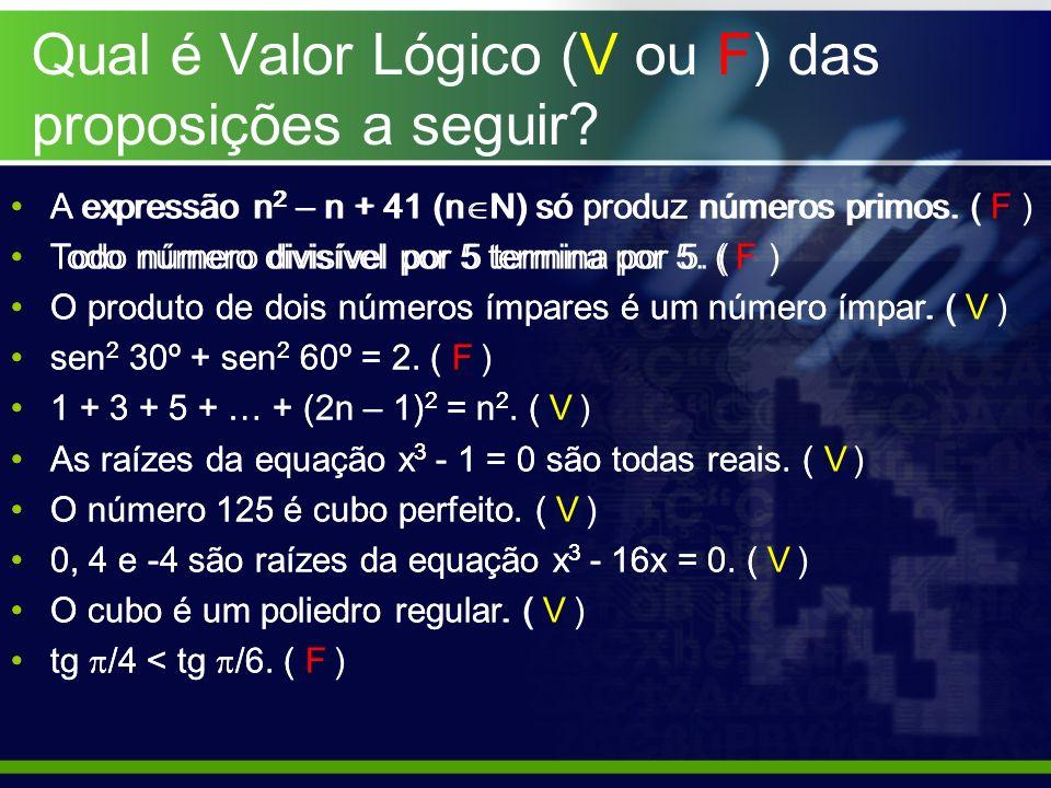 Qual é Valor Lógico (V ou F) das proposições a seguir