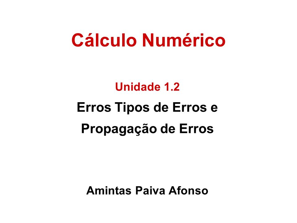 Cálculo Numérico Erros Tipos de Erros e Propagação de Erros