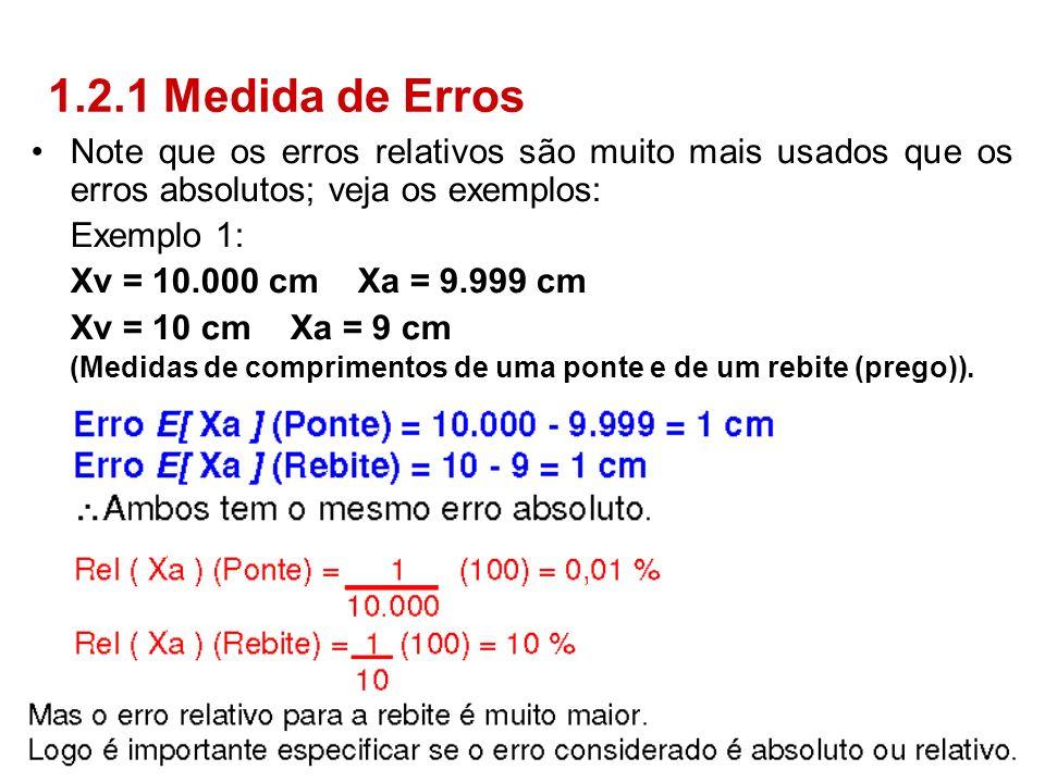 1.2.1 Medida de Erros Note que os erros relativos são muito mais usados que os erros absolutos; veja os exemplos: