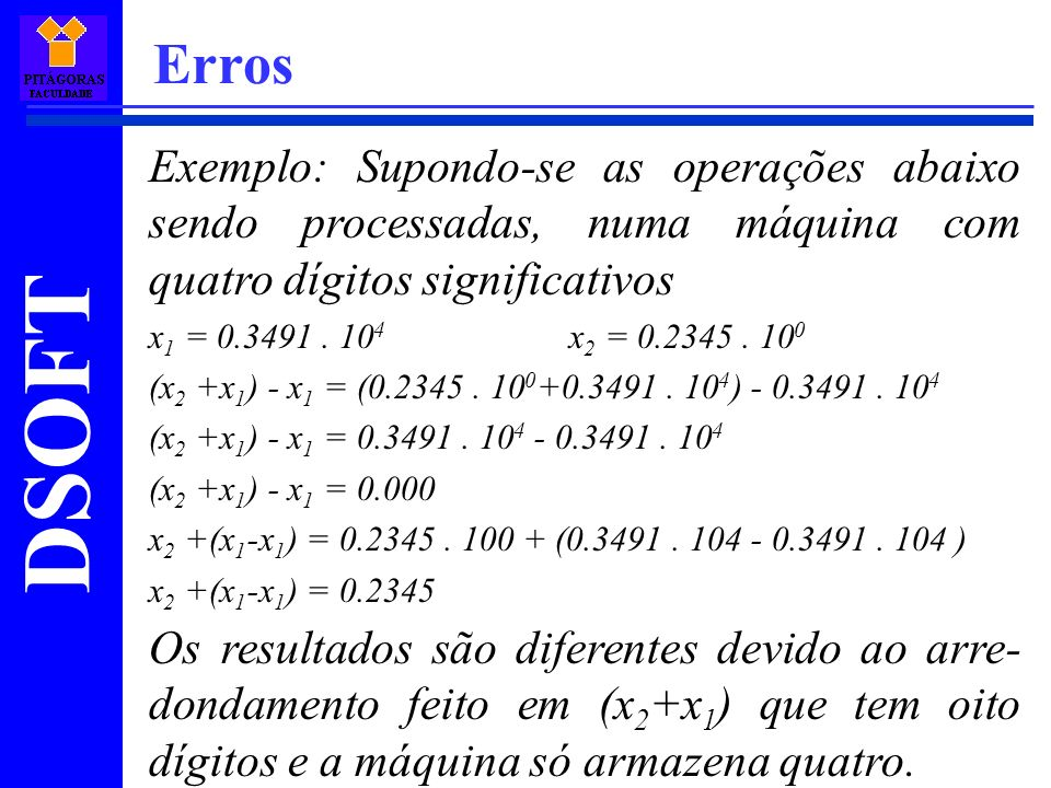 Erros Exemplo: Supondo-se as operações abaixo sendo processadas, numa máquina com quatro dígitos significativos.