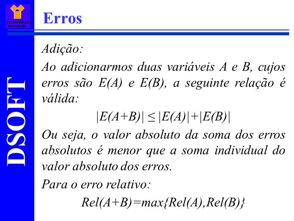 Erros Adição: Ao adicionarmos duas variáveis A e B, cujos erros são E(A) e E(B), a seguinte relação é válida:
