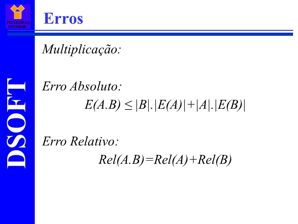 Erros Multiplicação: Erro Absoluto: E(A.B) ≤ |B|.|E(A)|+|A|.|E(B)|