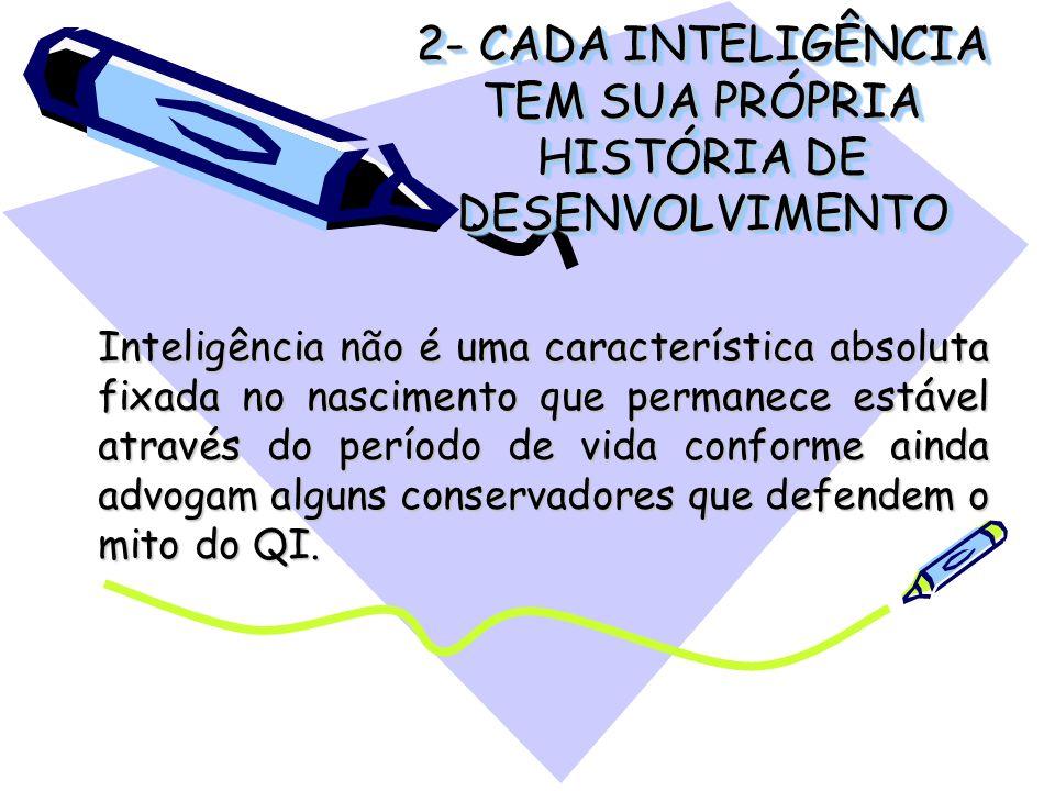 2- CADA INTELIGÊNCIA TEM SUA PRÓPRIA HISTÓRIA DE DESENVOLVIMENTO