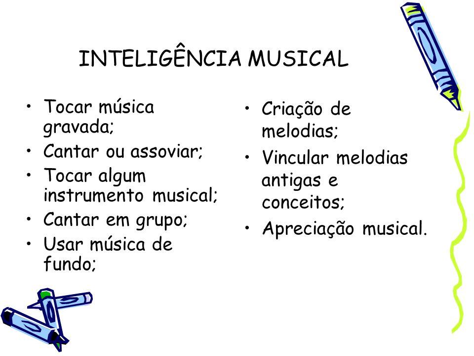 INTELIGÊNCIA MUSICAL Tocar música gravada; Cantar ou assoviar;