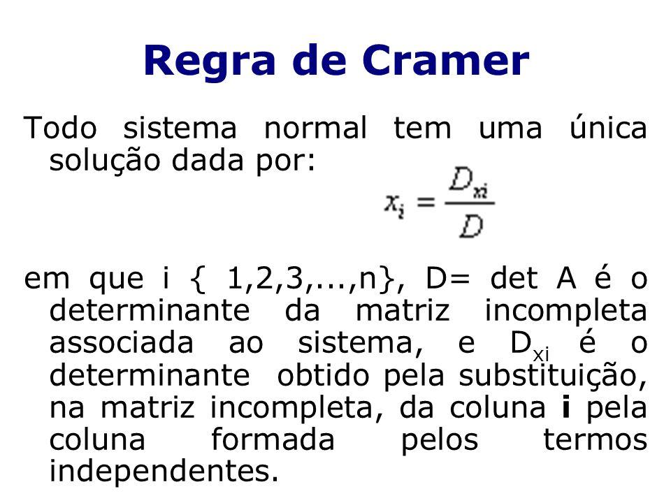 Regra de Cramer Todo sistema normal tem uma única solução dada por: