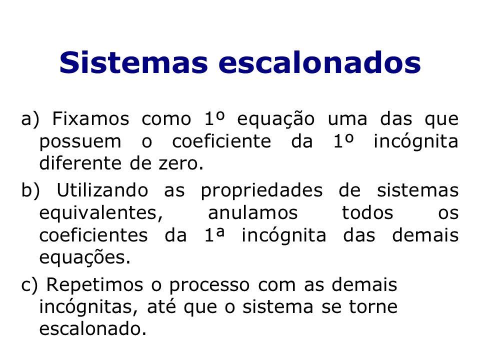 Sistemas escalonados a) Fixamos como 1º equação uma das que possuem o coeficiente da 1º incógnita diferente de zero.
