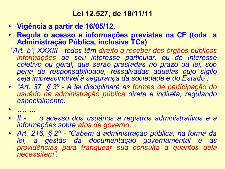 Lei 12.527, de 18/11/11 Vigência a partir de 16/05/12.