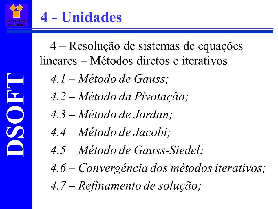 4 - Unidades4 – Resolução de sistemas de equações lineares – Métodos diretos e iterativos. 4.1 – Método de Gauss;