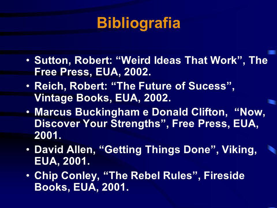 Bibliografia Sutton, Robert: Weird Ideas That Work , The Free Press, EUA, 2002. Reich, Robert: The Future of Sucess , Vintage Books, EUA, 2002.
